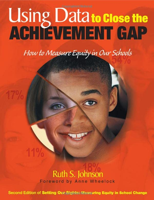 Using Data to Close the Achievement Gap : How to Measure Equity in Our Schools