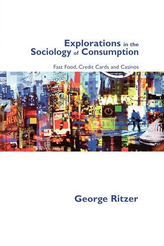 Explorations in the Sociology of Consumption: Fast Food, Credit Cards and Casinos, Ritzer, George