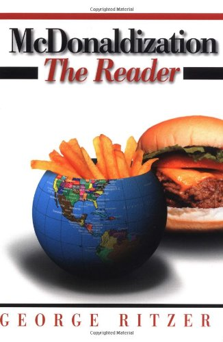 mcdonaldization of society essay Mcdonaldization of society research (or ideally, read) the book mcdonaldization of society written by george ritzer, first edition in 1993 look for a youtube video of a lecture or interview with george ritzer.