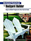 Outdoor Furniture for the Backyard Builder: Easy-To-Build Projects for the Yard & Deck
