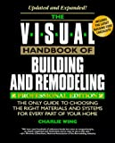 The Visual Handbook of Building and Remodeling : The Only Guide to Choosing the Right Materials and Systems for Every Part of Your Home : Professional by Charlie Wing