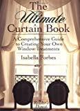 The Ultimate Curtain Book: A Comprehensive Guide to Creating Your Own Window Treatments