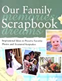 Our Family Scrapbook: Inspirational Ideas for Preserving Favorite Photos and Treasured Keepsakes