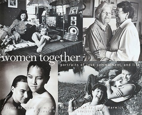 Women Together: Portraits of Love, Commitment, and Life, Holmlund, Mona; Warwick, Cyndy