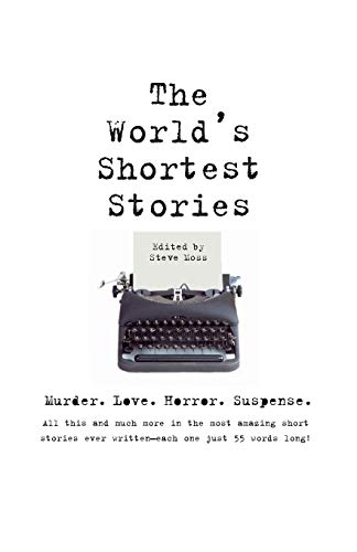 World's Shortest Stories: Murder. Love. Horror. Suspense. All This And Much More..., Moss, Steve