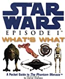 Star Wars: Episode 1: What's What: A Pocket Guide to the Phantom Menance