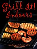 Grill It! Indoors: Easy Recipes for Fast, Heathy Electric Grilling