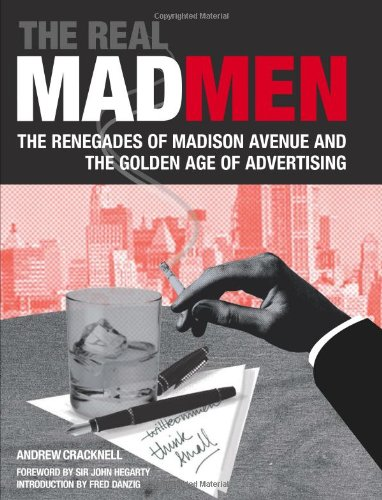 The Real Mad Men: The Renegades of Madison Avenue and the Golden Age of Advertising, Cracknell, Andrew