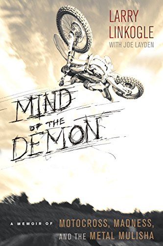 Mind of the Demon: A Memoir of Motocross, Madness, and the Metal Mulisha - Larry LinkogleJoe Layden