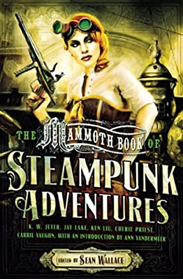 BOOK REVIEW: The Mammoth Book of Steampunk Adventures edited by Sean Wallace