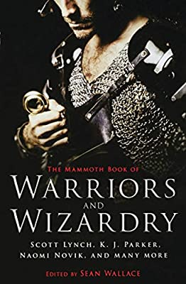 Table of Contents: THE MAMMOTH BOOK OF WARRIORS AND WIZARDRY Edited by Sean Wallace