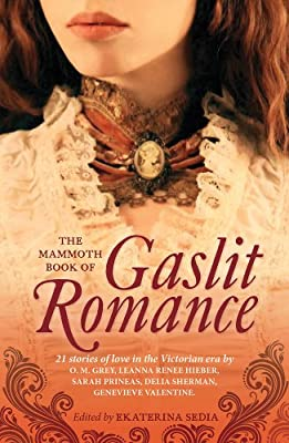 Table of Contents: THE MAMMOTH BOOK OF GASLIT ROMANCE Edited by Ekaterina Sedia