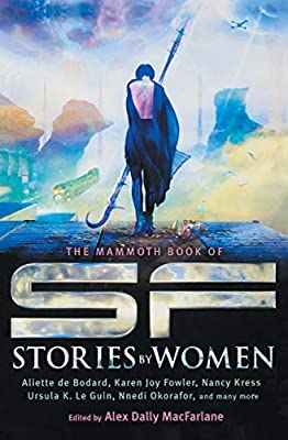 Table of Contents (and Cover): THE MAMMOTH BOOK OF SF STORIES BY WOMEN Edited by Alex Dally MacFarlane
