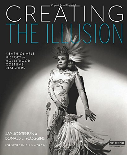 Creating the Illusion (Turner Classic Movies): A Fashionable History of Hollywood Costume Designers - Jay Jorgensen, Donald L. ScogginsAli MacGraw