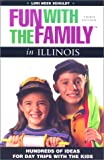Fun with the Family in Illinois, 3rd: Hundreds of Ideas for Day Trips with the Kids