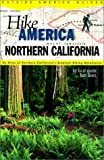Hike America Northern California: An Atlas of Northern California's Greatest Hiking Adventures (Hike America)