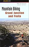 Mountain Biking Grand Junction and Fruita, 2nd edition by Bob D'Antonio