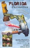 Florida Curiosities: Quirky Characters, Roadside Oddities and Other Offbeat Stuff