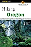 Hiking Oregon: A Guide to Oregon's Greatest Hiking Adventures