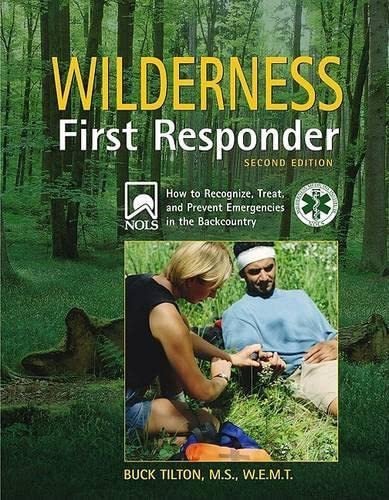 Wilderness First Responder, 2nd: How to Recognize, Treat, and Prevent Emergencies in the Backcountry (Wilderness First Responder: How to Recognize, Treat, &), Tilton, Buck