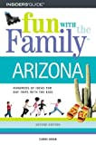Fun With the Family in Arizona: Hundred of Ideas for Day Trips With the  Kids