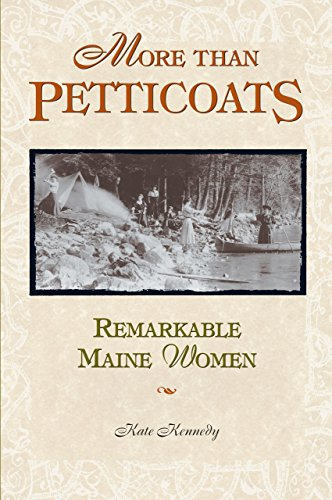 More than Petticoats: Remarkable Maine Women