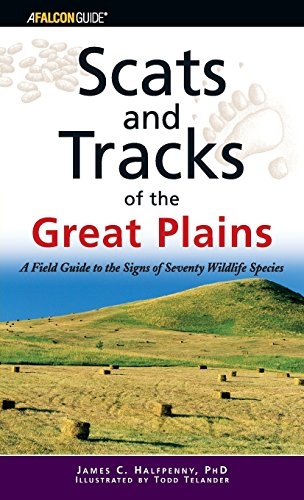 Scats and Tracks of the Great Plains: A Field Guide To The Signs Of Seventy Wildlife Species (Scats and Tracks Series), Halfpenny, James
