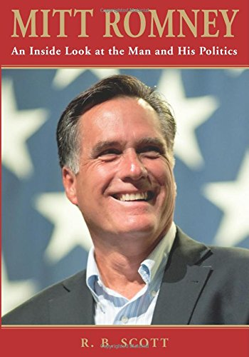 Mitt Romney: An Inside Look at the Man and His Politics by Ron Scott