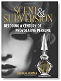Cover of Scent & Subversion: Decoding a Century of Provocative Perfume –  Barbara Herman