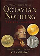 The Astonishing Life of Octavian Nothing, Traitor to the Nation, Volume I: The Pox Party by M. T. Anderson