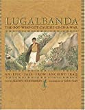 Lugalbanda -- The Boy Who Got Caught Up in a War (an epic tale from ancient Iraq)
