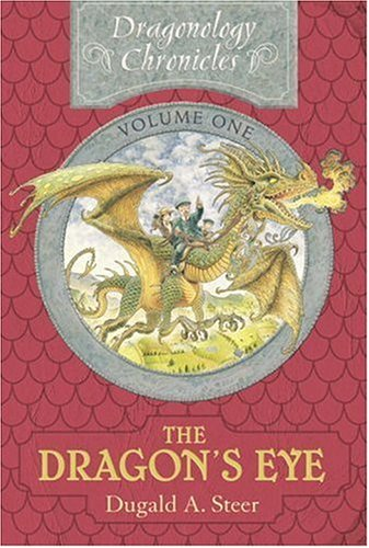 The Dragon's Eye: The Dragonology Chronicles, Volume One (Ologies), Steer, Dugald A.