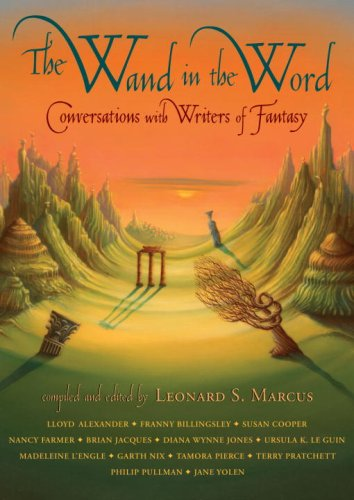 The Wand in the Word: Conversations with Writers of Fantasy - Leonard S. Marcus