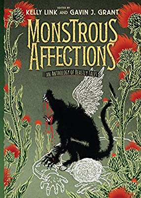 Table of Contents: MONSTROUS AFFECTIONS: AN ANTHOLOGY OF BEASTLY TALES Edited by Kelly Link and Gavin J. Grant