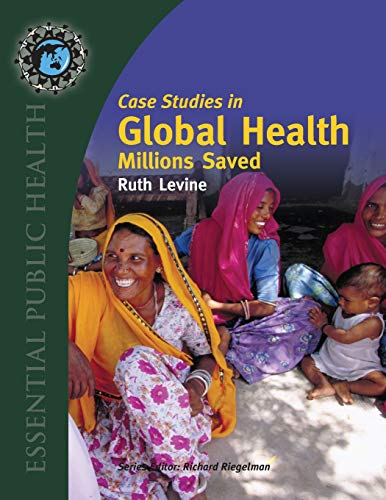 Case Studies in Global Health: Millions Saved (Texts in the Essential Public) - Ruth Levine