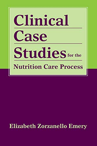 Clinical Case Studies For The Nutrition Care Process - Elizabeth Zorzanello Emery