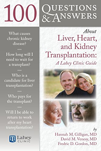100 QUESTIONS & ANSWERS ABOUT LIVER, HEART, AND KIDNEY TRANSPLANTATION: A LAHEY CLINIC GUIDE