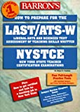 Barron's How to Prepare for the Last/Ats-W: How to Prepare for the Liberal Arts and Sciences Test Assessment of Teaching Skills-Written (Barron's How to Prepare for the Last/Ats-W)