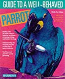 Guide to a Well-Behaved Parrot by Mattie Sue Athan, Michele Earle-Bridges (Paperback)