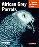 African Grey Parrots: Everthing About History, Care, Nutrition, Handling, and Behavior (Complete Pet Owner's Manual) by Maggie Wright (Paperback)