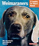 Weimaraners : Everything About Housing, Care, Nutrition Breeding and Health Care