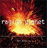 Raging Planet: Earthquakes, Volcanoes, and the Tectonic Threat to Life on Earth