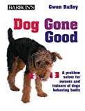 Dog Gone Good: A Problem Solver for Dog Owners and Trainers of Dogs