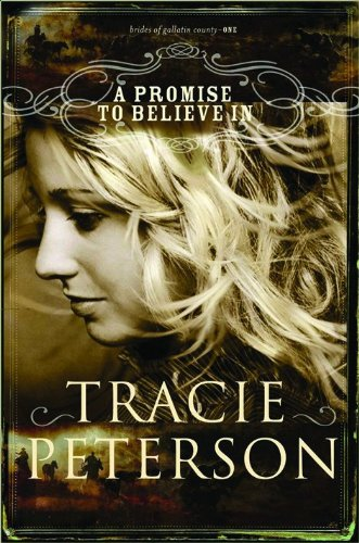 A Promise to Believe In (The Brides of Gallatin County, Book 1) - Tracie Peterson