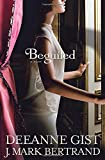 Beguiled by Deeanne Gist and J. Mark Bertrand