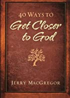 40 Ways to Get Closer to God by Jerry…