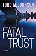 Fatal Trust by Todd M. Johnson