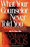What Your Counselor Never Told You: Seven Secrets Revealed - Conquer the Power of Sin in Your Life