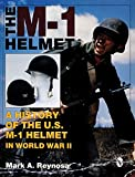 The M-1 Helmet: A History of the U.S. M-1 Helmet in World War II