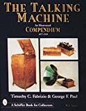 The Talking Machine: An Illustrated Compendium, 1877-1929 (Schiffer Book for Collectors With Value Guide.)